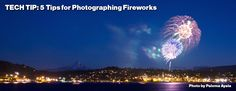 Tech Tip – 5 Tips for Photographing Fireworks