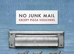 No junk mail except pizza vouchers