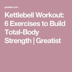 Kettlebell Workout: 6 Exercises to Build Total-Body Strength | Greatist #cardiomenkettlebells