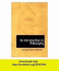 An Introduction to Philosophy Publisher BiblioLife George Stuart Fullerton ,   ,  , ASIN: B004NPSXT8 , tutorials , pdf , ebook , torrent , downloads , rapidshare , filesonic , hotfile , megaupload , fileserve