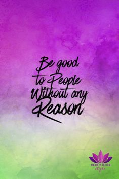 Be good to people without any reason - ManifestationStyle.com #positivequotes #quotes #creativequotes #inspirationalquotes