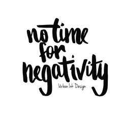 www.nothingbutvintage.com.au | Urban Ink Design Typography Quote : No time for negativity