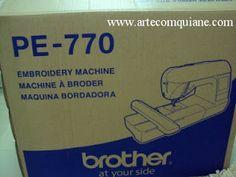 ARTE COM QUIANE - Paps,Moldes,E.V.A,Feltro,Costuras,Fofuchas 3D: Maquina de Bordar Brother PE770_Meu novo brinquedinho