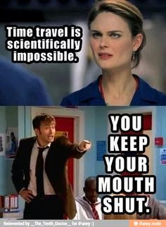 Doctor Who funny- OMG dthe doctor and bones in the same quote- love it