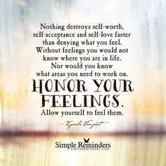This is something I have to remind myself on a daily basis. I've been conditioned to think that some of my feelings are unacceptable, when really no one's feelings should be banned. It's what makes us human.