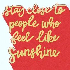 Stay Close To People Who Feel Like Sunshine. Quote, Inspiration #quotes # Inspirational