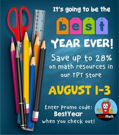 """Need more math resources for your classroom this school year? Don't miss the Teachers Pay Teachers """"Best Year Ever"""" Sale! Visit our TpT store and SAVE on many of your math classroom needs starting today until Wednesday (August 1-3)! Yes, that's right :-) We're extending our sale for one more day!"""