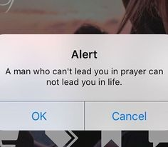 This is the truth! If he can't lead you in prayer then don't look to him to lead you in life.
