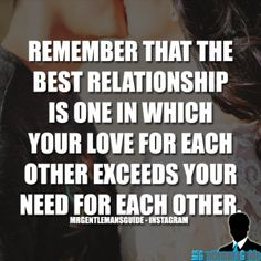 Remember that the best relationship is one in which your love for each other exceeds your need for each other. #quote #quoteoftheday #relationships #relationshipquotes #lovequotes #relationships