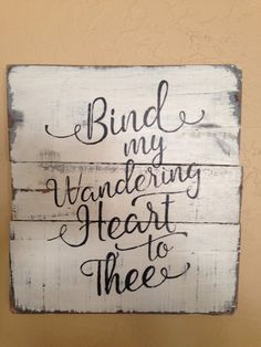 """Wooden signs """"Bind my wandering heart to Thee"""" x Includes wire hanger. Wood Home Decor, Home Decor Signs, Diy Signs, Barn Wood Signs, Pallet Signs, Wooden Signs, Christian Decor, Country Signs, Canvas Signs"""