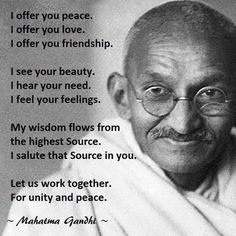 I offer you peace. I offer you love. I offer you friendship. I see your beauty.... - gandhi #quotes