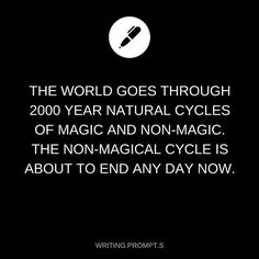 The world goes through 2000 year natural cycles of magic and non-magic. The non-magical cycle is about to end any day now.