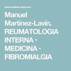 Manuel Martínez-Lavín. REUMATOLOGIA INTERNA • MEDICINA • FIBROMIALGIA
