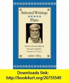 Selections from Protagoras, Republic, Phaedrus and Gorgias (Collectors Library) (9781905716715) Plato , ISBN-10: 1905716710  , ISBN-13: 978-1905716715 ,  , tutorials , pdf , ebook , torrent , downloads , rapidshare , filesonic , hotfile , megaupload , fileserve