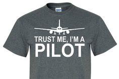 PILOT TRUST ME Shirt Tee great as a gift for Men, women, and children!! Trust me i'm a pilot, flight, pilot, airplane, tee397