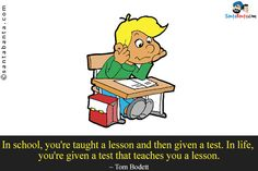 In school, you're taught a lesson and then given a test. In life, you're given a test that teaches you a lesson. Too Late Quotes, Famous Author Quotes, Success And Failure, Education Quotes, Going To Work, Proverbs, Work On Yourself, Winnie The Pooh