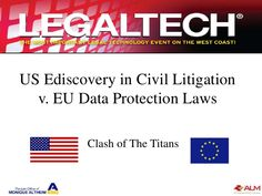 legaltech-west-coast-cross-border-ediscovery-vs-eu-data-protection by Monique Altheim, Esq., CIPP/E and CIPP/US via Slideshare