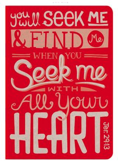 """Jeremiah 29:13 """"you will seek me and find me when you seek me with all your heart."""""""