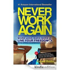 Never Work Again: Work Less, Earn More and Live Your Freedom  .. wanting to get this and read :)