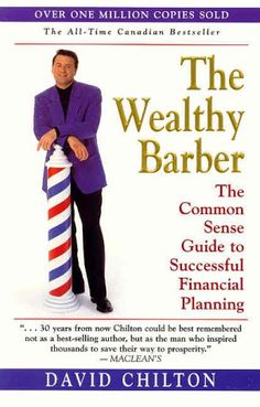 The Wealthy Barber: The Common Sense Guide to Successful Financial Planning, by: David Chilton.