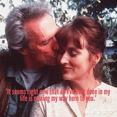 The Bridges of Madison County... My favorite film to this day.