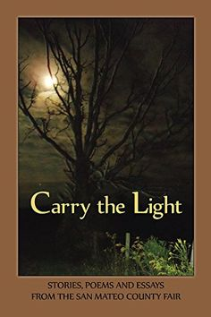 Carry the Light, Vol 3: Stories, Poems and Essays from the San Mateo County Fair by Bardi Koodrin