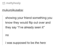 no no no no, you don't understand...I was supposed to be THE HERO