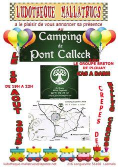 La Ludothèque Mallatrucs a le plaisir de vous annoncer que nous serons présents aux Camping de Pont-Calleck à Le Grayo à Inguiniel le Mercredi 19 Août de 19H00 à 22H00 où nous proposerons des Jeux. Il aura aussi la présence du groupe breton de Plouay Kas A Barh ainsi que de la Crêperie Nomade Billig Circus.