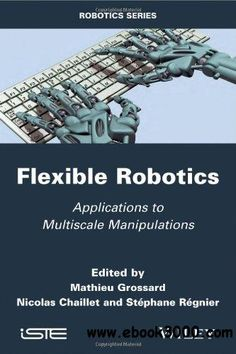 Flexible Robotics: Applications to Multiscale Manipulations - Free eBooks Download