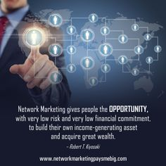 #NetworkMarketing gives people the opportunity, with very low risk and very low financial commitment, to build their own income-generating asset and acquire great wealth. -Robert T. Kiyosaki http://www.networkmarketingpaysmebig.com/