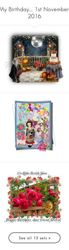 """My Birthday.... 1st November, 2016"" by auntiehelen ❤ liked on Polyvore featuring art, birthday, creativesets, flowers, Halloweenparty, Fall, autumn, happybirthday, November and artset"
