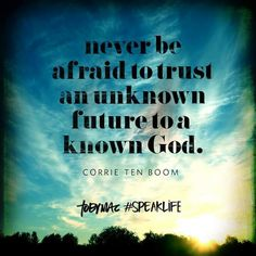 Never be afraid to trust an unknown future with a known God Corrie Ten Boom Toby Mac Speak Life #speaklife #wordsmatter #surrender