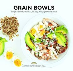 Grain Bowls: Bulgur Wheat Quinoa Barley Rice Spelt And More PDF