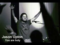 Jason Upton - you are holy <3<3