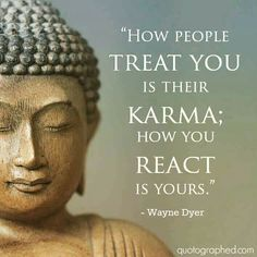 "Wayne Dyer Quotes on Karma - ""How people treat you is their karma; how you react is yours. Karma Quotes, Yoga Quotes, Wisdom Quotes, Life Quotes, Quotes About Karma, Citations Karma, Citations Yoga, Buddhist Quotes, Spiritual Quotes"