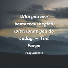 Quotes about Who you are tomorrow begins with what you do today.  — Tim Fargo  with images background, share as cover photos, profile pictures on WhatsApp, Facebook and Instagram or HD wallpaper - Best quotes