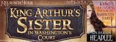KING ARTHURS SISTER IN WASHINGTONS COURT     by     Mark Twain as channeled by Kim Iverson Headlee