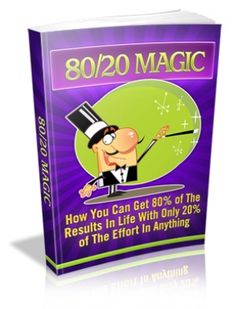 80-20-Magic. Discover how you can get 80% of the results in life with only 20% of the effort in anything! eBook With MRR.