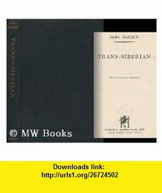 Trans-Siberian. / with 11 Plates in Half-Tone Noel Barber ,   ,  , ASIN: B0026QSWVU , tutorials , pdf , ebook , torrent , downloads , rapidshare , filesonic , hotfile , megaupload , fileserve