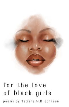 for the love of black girls: poems by Tatiana M. Black Girls, Black Women, Mr Johnson, Black Authors, Collection Of Poems, Coming Of Age, Poetry Books, Kindle, Letter
