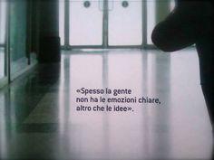 """""""Spesso la gente non ha le emozioni chiare, altro che le idee..."""""""