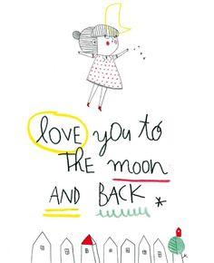 I love you to the moon and back! Vind je deze spreuk�leuk? De spreuk�kun je ook uitprinten en ophangen!�De grote versie vind je hier. Bron: Flair 14/2015 | Illustratie: Christine Roussey