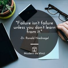 """""""Failure isn't failure unless you don't learn from it."""" Dr. Niednagel"""