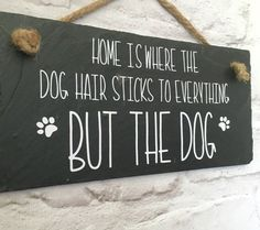 Funny dog quote in weatherproof vinyl (perfect for the garden) and applied to handcut slate.Suitable for outdoor use and an ideal gift for the dog lover in your family (even if you dont love the dog hair quite as much) The slate is approximately 9.7 x 4.7