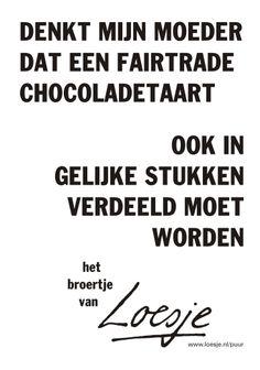 Denkt mijn moeder dat een Fairtrade chocoladetaart ook in gelijke stukken verdeeld moet worden