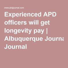 Experienced APD officers will get longevity pay | Albuquerque Journal