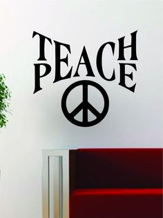 Teach Peace The latest in home decorating. Beautiful wall vinyl decals, that are simple to apply, are a great accent piece for any room, come in an array of colors, and are a cheap alternative to a cu Vinyl Wall Decals, Wall Stickers, Peace Quotes, Easy Home Decor, Design Quotes, Custom Paint, Word Art, Blog, Words