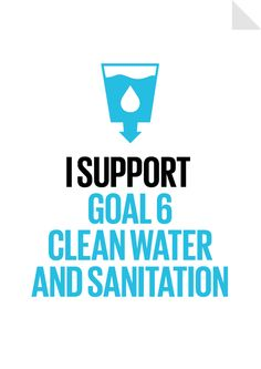 I support Global Goal #6 Clean Water and Sanitation - Ensure availability and sustainable management of water and sanitation for all. By 2030 everyone will have safe water to drink. Thousands have lived without love, not on without water.- W.H. Auden