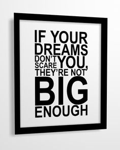 """PRINTABLE quote print """"If Your Dream Don't Scare You, They're Not Big Enough"""" 8x10 CUSTOM COLORS. $4.00, via Etsy. @Danielle Lampert at Framed Frosting"""