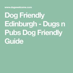 Dog Friendly Edinburgh - Dugs n Pubs Dog Friendly Guide